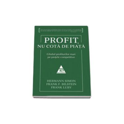 Profit, nu cota de piata. Ghidul profiturilor mari pe pietele competitive