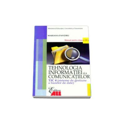 Tehnologia infomatiei si a comunicatiilor - TIC 4. Manual pentru clasa a XII-a- Pantaru