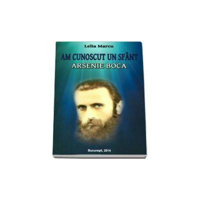 Lelia Marcu, Am cunoscut un sfant - Arsenie Boca