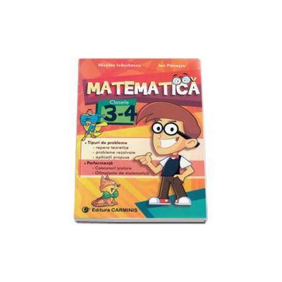Matematica, culegere de probleme pentru clasele III-IV - Tipuri de probleme, repere teoretice, aplicatii propuse. Performanta, concursuri scolare, olimpiada de matematica - Editia a II-a