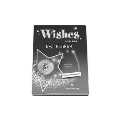 Teste de limba engleza Wishes Level B2.2 Test Booklet Revised (Photocopiable Material). Carte de teste pentru clasa a X-a. Editie revizuita 2015