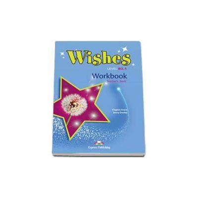 Curs de limba engleza Wishes Level B2.1 Workbook Teachers Book, Caietul profesorului pentru clasa a IX-a - Editie revizuita 2015