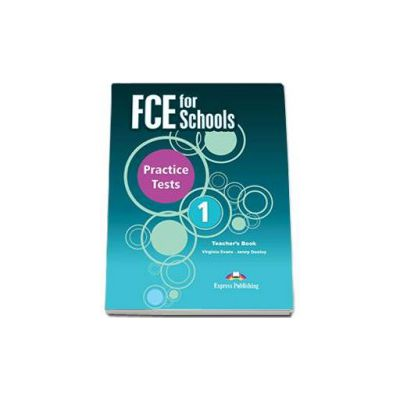 Curs de limba engleza FCE for Schools Practice Tests 1 Teachers Book. Manualul profesorului - Editie revizuita 2015