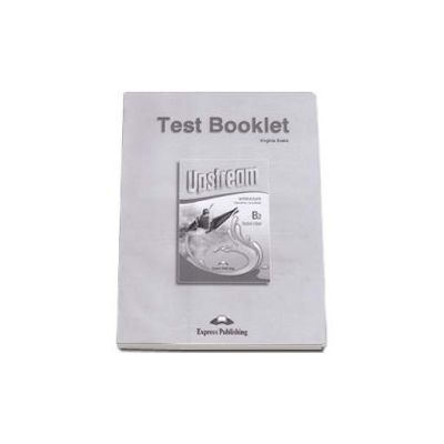 Teste de limba engleza Test Booklet Upstream Intermediate B2 Students Book (3rd Edition) Revised. Manual pentru clasa a X-a (Editie revizuita 2015)