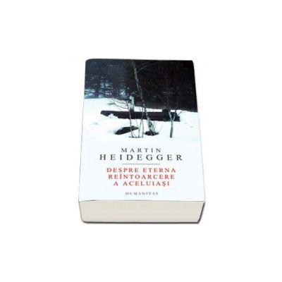 Martin Heidegger, Despre eterna reintoarcere a aceluiasi