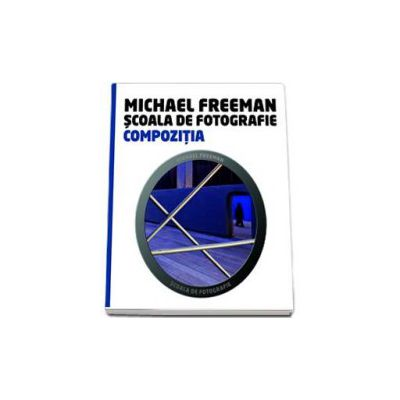 Michael Freeman, Compozitia - Scoala de fotografie