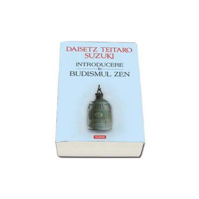 Daisetz Teitaro Suzuki, Introducere in budismul Zen. Traducere de Neculai Amalinei