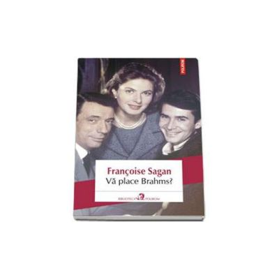 Francoise Sagan, Va place Brahms? - Colectia: Biblioteca Polirom