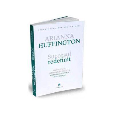 Arianna Huffington, Succesul redefinit -  Prosperitate, intelepciune, miracol si crearea unei vieti pline de sens