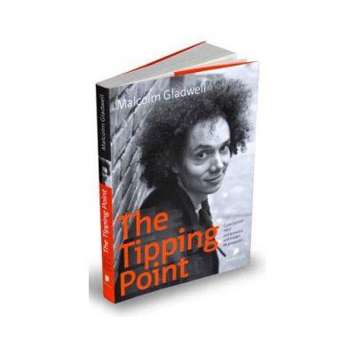 Malcolm Gladwell, The Tipping Point - Cum lucruri mici pot provoca schimbari de proportii