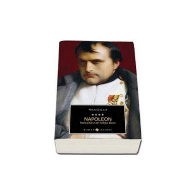 Napoleon. Nemuritorul din Sfanta Elena - Volumul IV (Max Gallo)