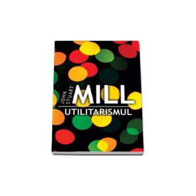 John Stuart Mill, Utilitarismul