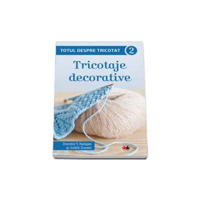 Dorothy T. Ratigan, Totul despre tricotat. Tricotaje decorative (Volumul II)