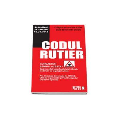 Codul rutier - Culegere de acte normative - Actualizat la data de 15.01.2015