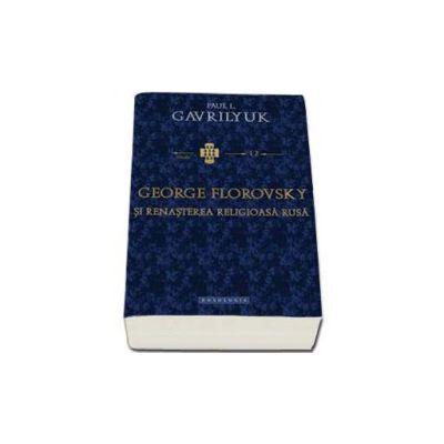 George Florovsky si renasterea religioasa rusa - Traducere din limba engleza de Adela Lungu