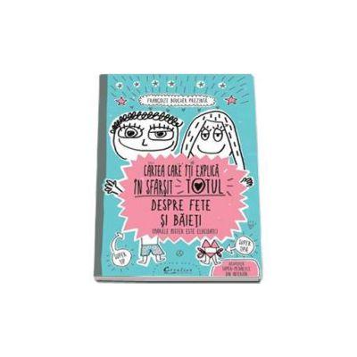 Cartea care iti explica in sfarsit totul despre fete si baieti (Marele mister este elucivat)