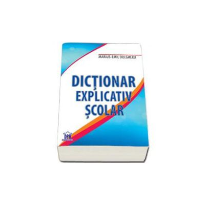 Dictionar explicativ scolar - Marius Emil Dulgheru
