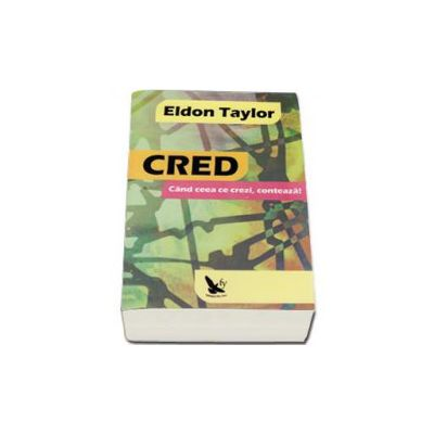 Eldon Taylor, Cred. Cand ceea ce crezi, conteaza!