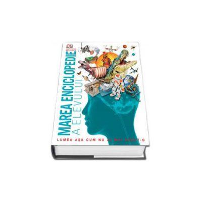Marea enciclopedie a elevului - Lumea asa cum nu ai mai vazut-o