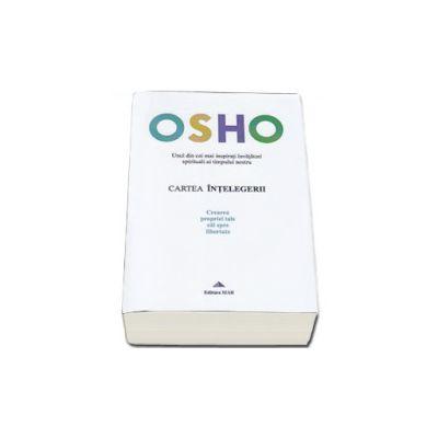 Osho. Cartea intelegerii - Crearea proprei tale cai spre libertatea