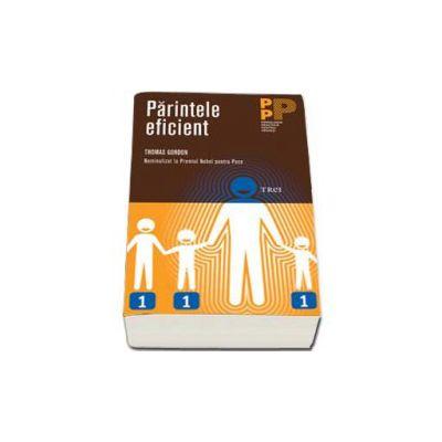 Parintele eficient - Colectia, psihologie practica pentru parinti (Thomas Gordon)