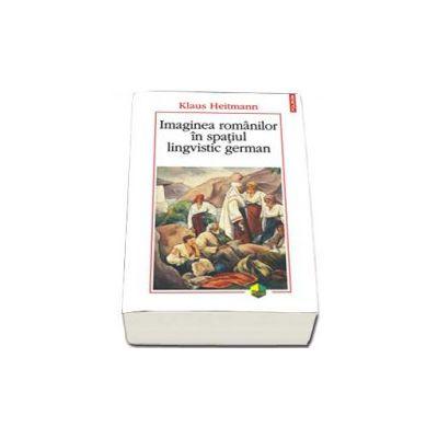 Imaginea romanilor in spatiul lingvistic german (Editia a II-a)
