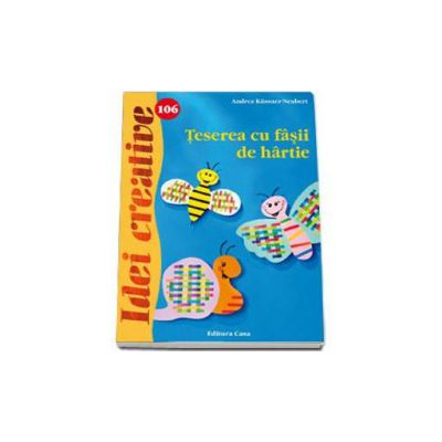 Teserea cu fasii de hartie - Colectia Idei creative Nr. 106
