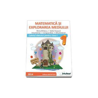 Matematica si explorarea mediului. Caietul elevului pentru semestrul al II-lea, pentru clasa I (Mirela Mihaescu)