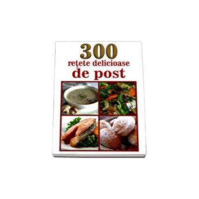 300 retete delicioase de post (Mihaela Enache)