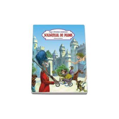 Hans Christian Andersen, Soldatelul de plumb - Editie ilustrata
