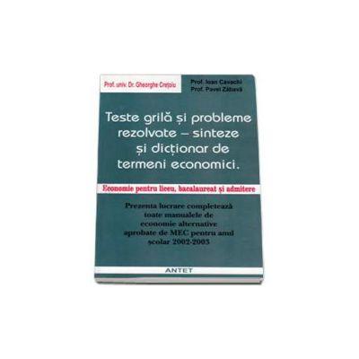 Teste grila si probleme rezolvate - sinteze si dictionar de termeni economici. Economie pentru liceu, bacalaureat si admitere (Gheorghe Cretoiu)
