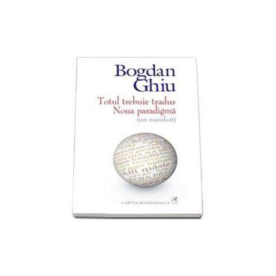 Bogdan Ghiu, Totul trebuie tradus. Noua paradigma (un manifest)