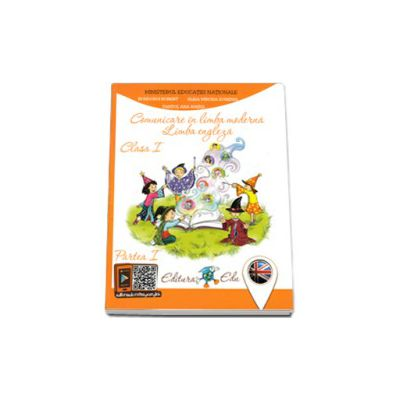 Comunicare in limba moderna - Limba Engleza, manual pentru clasa I - Partea I, Contine CD