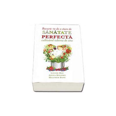 Bucura-te de o stare de sanatate perfecta cultivand iubirea de sine. Gandurile si alimentele - Dieta Suprema