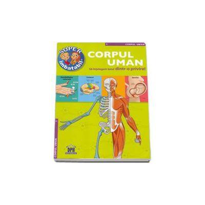 Corpul Uman - Sa intelegem totul dintr-o privire! Colectia - Super imbatabil