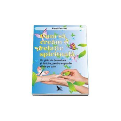 Cum să creăm o relaţie spirituală