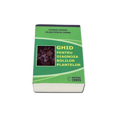 Ghid pentru diagnoza bolilor plantelor (Valerian Severin)