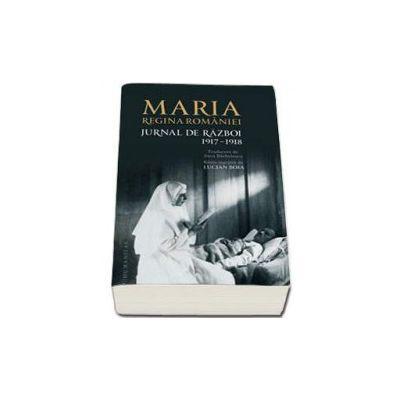Jurnal de razboi (II). 1917-1918. Editie integrala, necenzurata - Maria Regina Romaniei