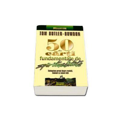 50 de carti fundamentale de spiritualitate. Intelepciune perena despre revelatii, iluminare si sensul vietii