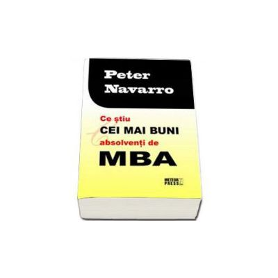 Ce stiu cei mai buni absolventi de MBA (Peter Navarro)