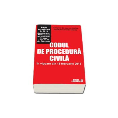 Codul de procedura civila - In vigoare din 15 februarie 2013
