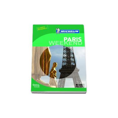Paris Weekend. Ghidul Michelin cu harta detasabila