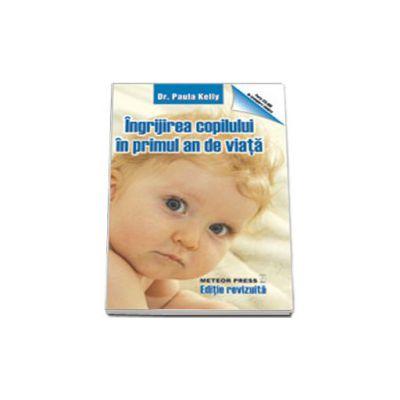 Ingrijirea copilului in primul an de viata. Ghid ilustrat pas cu pas pentru tinerii parinti