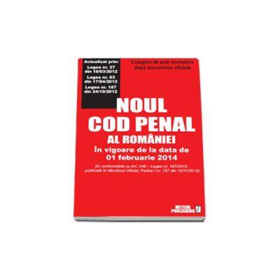 Noul cod penal. Culegere de acte normative. In vigoare de la 01 februarie 2014