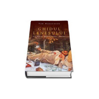 Ghidul lenesului. Mic tratat pentru lenesi rafinati (Editie hardcover)