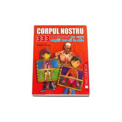 Birgit Kuhn, Corpul nostru. 333 de lucruri pe care copiii vor sa le afle - Editie ilustrata