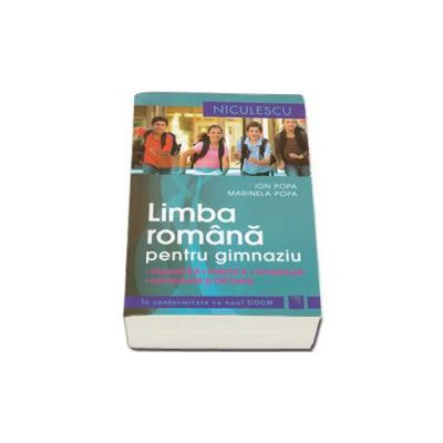 Limba romana pentru gimnaziu. Gramatica, fonetica, vocabular, ortografie si ortoepie. In conformitate cu noul DOOM - Marinela Popa