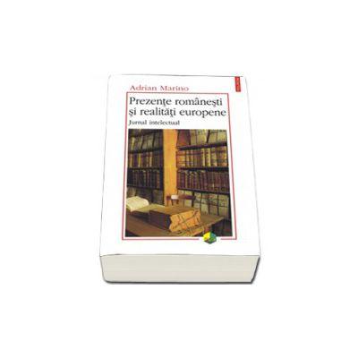 Prezente romanesti si realitati europene. Jurnal intelectual