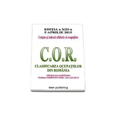 C. O. R. - Clasificarea ocupatiilor din Romania. Actualizata la 5 aprile 2015 - editia a XIII-a
