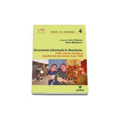 Economia informala in Romania. Piete, practici sociale si transformari ale statului dupa 1989 (Liviu Chelcea)